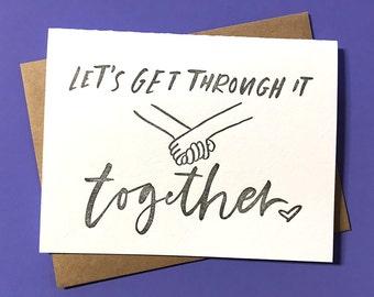 Let's Get Through It Together Letterpress Printed Card