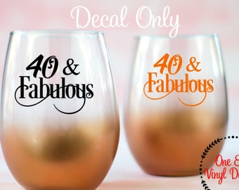 40 & Fabulous (Or choose another age) Birthday Decal for DIY  Wine Glass, Mugs and more. Glass NOT Included