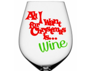 All I want for Christmas is...Wine, Christmas Decal, DIY Vinyl Decals Wine Glass, Mugs ... Glass NOT Included