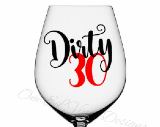 Dirty 30- 30th Birthday Decal - DIY Vinyl Decal for  Tumblers, Wine Glass, Mugs... Glass NOT Included