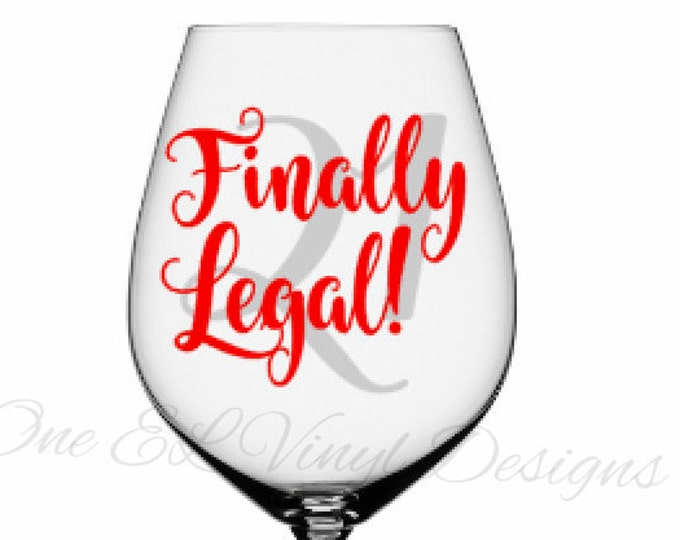 Finally Legal! - 21st Birthday Decal - DIY Vinyl Decal for Tumblers, Wine Glass, Mugs, and more... Glass NOT Included