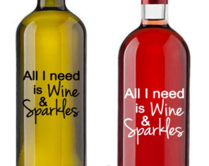"""All I Need is Wine and Sparkles - Vinyl Decal Only -Decal for a DIY Wine Bottles and Other Projects...Bottles Not Included-  3.5"""" X 3.5"""""""