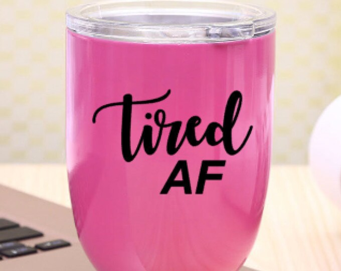 Tired AF Decal -  Vinyl Decal for DIY Coffee Mugs, Wine Glass, Tumblers, Yeti Mugs, Vehicle Windows, and more - Mugs/Wine Glass NOT included