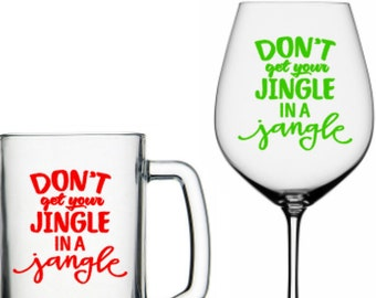 Don't Get Your Jingle in a Jangle, Vinyl Decal, Christmas Decal, DIY Vinyl Decals Wine Glass, Mugs ... Glass NOT Included