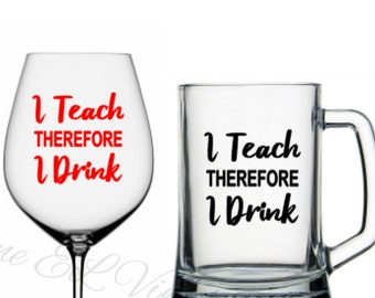 I Teach Therefore I Drink - DIY Vinyl Decals -  Mugs, Glasses NOT included