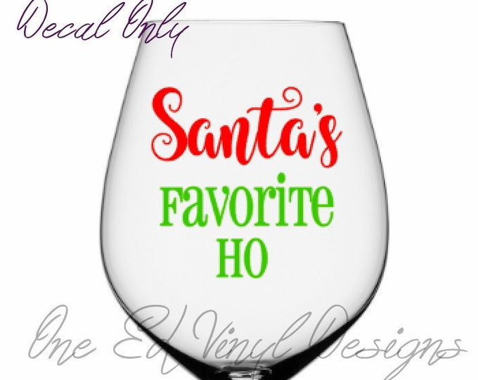 Santa's Favorite (Favourite) Ho  - Vinyl Decal for DIY Wine glass, Coffee Mugs,Vehicle Windows and more - Christmas Fun Decal