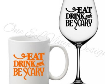 Eat Drink and Be Scary - Halloween Decal, Vinyl Decals - Mugs/Wine Glass NOT included