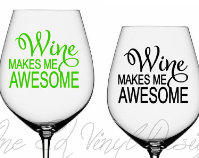 Wine Makes Me Awesome  - Vinyl Decal Only - DIY Wine Glass - Git Ideas - GlassNot Included