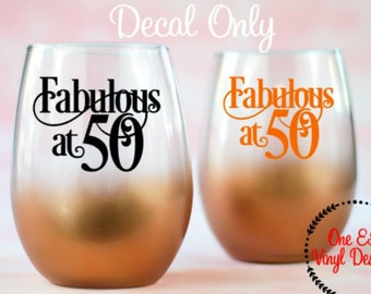 """Birthday Decal - """"Fabulous at 50"""" or other age - Birthday Decal for DIY Wine Glass, Mugs, Tumblers, and more. Glass NOT Included"""