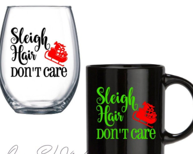 Sleigh Hair Don't Care - Winter Season Decals, Christmas Season, DIY Vinyl Decals Wine Glass, Mugs, Tumblers... Glass NOT Included