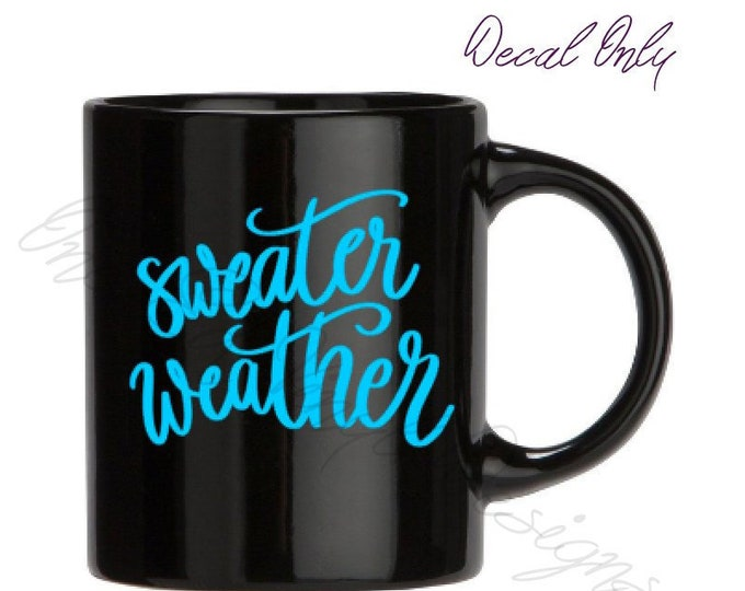 Sweater Weather - Decal Only for DIY Mugs, Travel Mugs, Wine Glasses, beer Mugs, and more...Mugs/Wine Glass NOT included