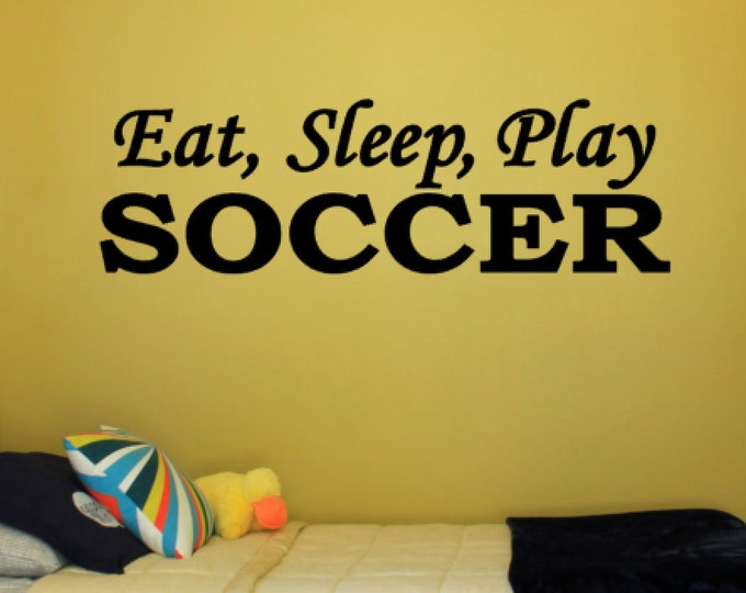 Eat, Sleep, Play Soccer - Vinyl Decal Vinyl Wall Art. Boys or Girls Bedroom Wall Decal