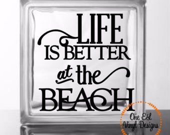 Life is Better at the Beach - Vinyl Decal for a DIY Glass Block, Frames, wood signs, Tiles, and more...Block Not Included