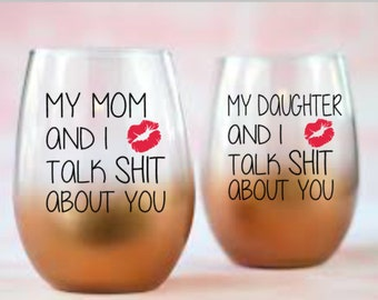 My Mom/Daughter and I Talk Shit About You - Mom and Daughter Humour - DIY Vinyl Decal for  Tumblers, Wine Glass, Mugs... Glass NOT Included