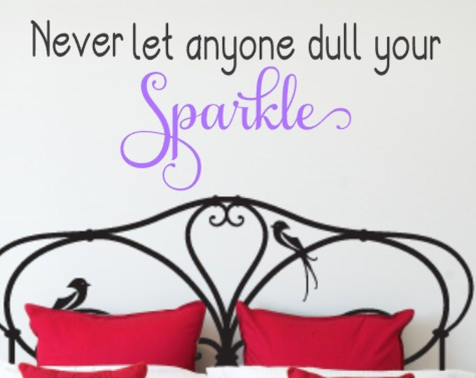 Never Let Anyone Dull Your Sparkle - Vinyl Wall Art - Wall Decal for Girls Bedroom