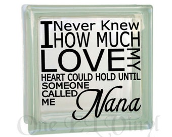 I Never Knew How Much Love my Heart Could Hold ... NANA - Vinyl Decal for a DIY Glass Block, Frames, and more...Block Not Included
