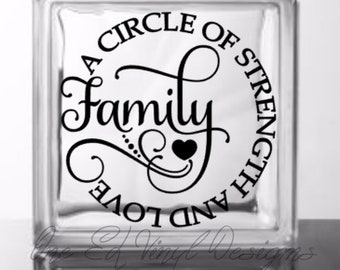 Family A Circle Of Strength and Love - Vinyl Decal for a DIY Glass Block, Block Not Included