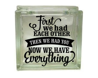 First We Had Each Other, Then We Had You - Vinyl Decal for a DIY Glass Block, Block Not Included