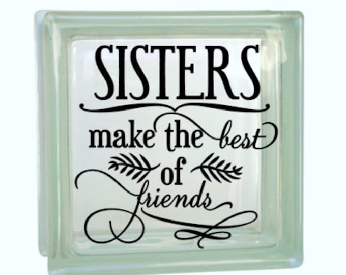 Sisters Make The Best of Friends - Vinyl Decal for a DIY Glass Block, Wood Signs, and more...Block Not Included