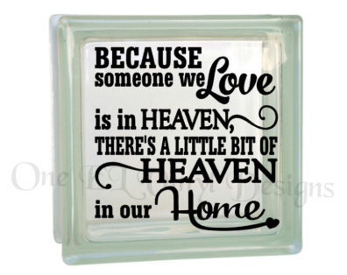 Because Someone We Love is in Heaven Home - Vinyl Decal for a DIY Glass Block, Frames, and more...Block Not Included
