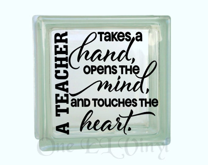 A Teacher Takes a Hand, Opens the Mind, and Touches the Heart. DIY Glass Block, Tile, Frame. Teacher Gifts. Block Not Included