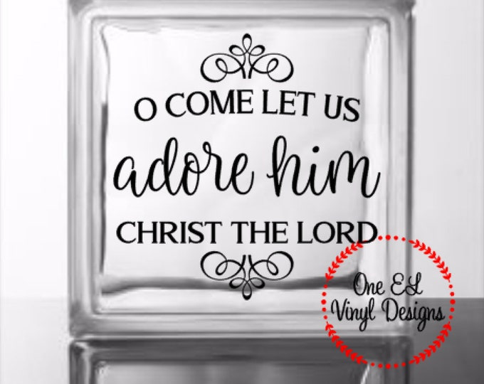 O Come Let Us Adore Him Christ The Lord- DIY Decal - Christmas Decor, Decal for Glass Blocks, Mirrors, Wood, and more.