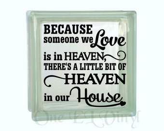 Because Someone We Love is in Heaven - Vinyl Decal for a DIY Glass Block, Frames, and more...Block Not Included