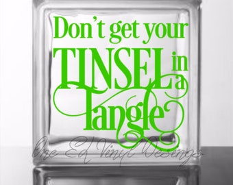 Don't Get Your Tinsel In A Tangle - Vinyl Decal for DIY Glass Block, Mirrors, Wood Signs, and more - Christmas Decor - Decal Only