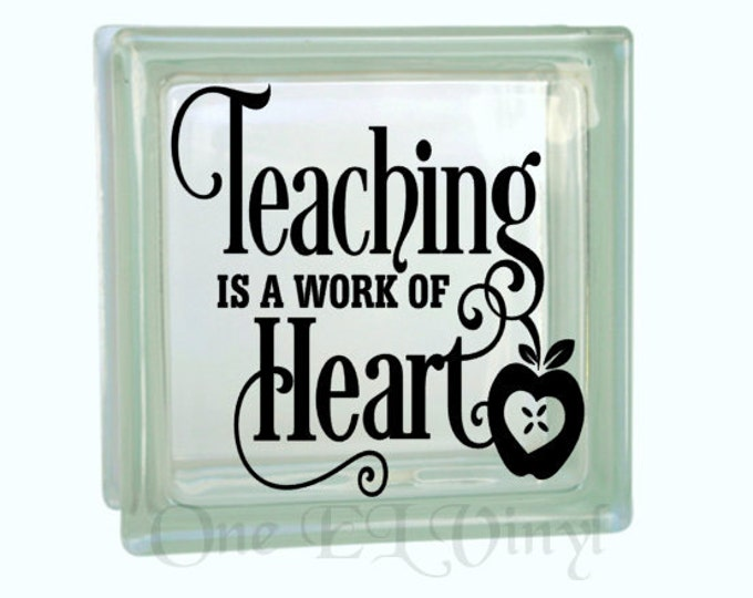Teaching is a Work of Heart - Vinyl Decal for a DIY Glass Block, Frames, and more. Teacher Gifts. Block Not Included