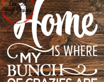 Home Is where My Bunch of Crazies Are - Vinyl Decal for a DIY Wood Signs, Windows, Mirrors, ceramic tiles and more. Decal Only