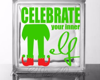Celebrate Your Inner Elf - DIY Glass Block Decal -  Christmas, Vinyl Decal, Works on Glass, Mirrors, Windows, Vehicles and more