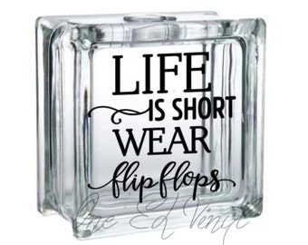 Life is Short Wear Flip Flops - Vinyl Decal for a DIY Glass Block, Frames, and more...Block Not Included