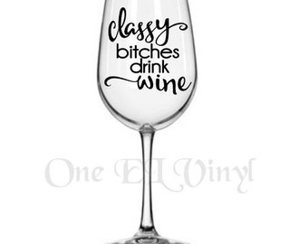 """DIY Decal - """"Classy Bitches Drink Wine""""- Vinyl Decal for  Wine Glass or other projects... Glass NOT Included"""