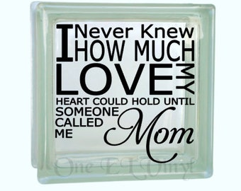 I Never Knew How Much Love my Heart Could Hold...MOM - Vinyl Decal for a DIY Glass Block, Frames, and more...Block Not Included