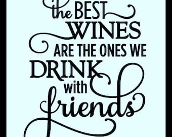 The Best Wines Are The Ones We Drink With Friends -  Vinyl Decal, Quote, Home Decor DIY Vinyl Decal Art