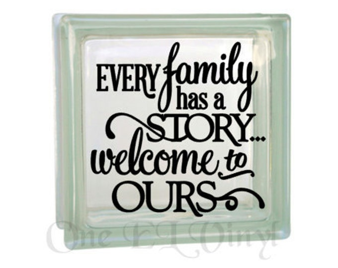 Every Family Has a Story...Welcome to Ours. Vinyl Decal for a DIY Glass Block, Frames, and more...Block Not Included