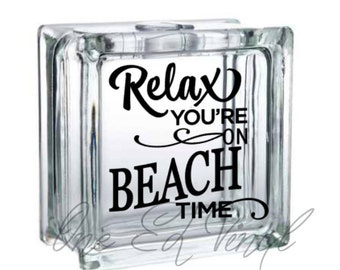 Relax You're On Beach Time - Vinyl Decal for a DIY Glass Block, Frames, and more...Block Not Included