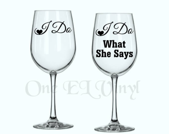 DIY Decals - I Do / I Do What She Says Vinyl Decal for Wine Glass Wedding Decor Glass NOT Included