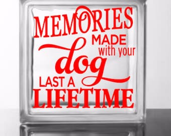 Memories made with your dog last a lifetime - Vinyl Decal for a DIY Glass Block, Frame, Wood, and more ... Block Not Included