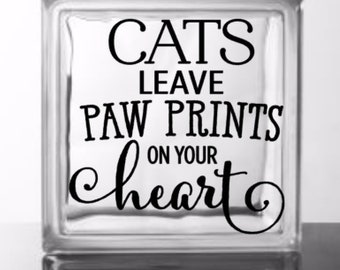 Cats Leave Paw Prints on Your Heart - Vinyl Decal for a DIY Glass Block, Frames, Wood, Tiles, and more...Block Not Included