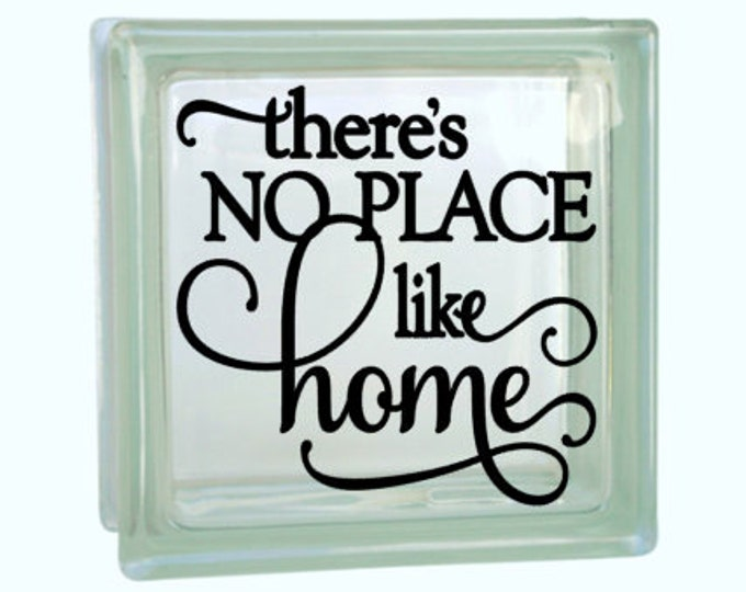 There's No Place Like Home - Vinyl Decal for a DIY Glass Block, Frames, and more...Block Not Included
