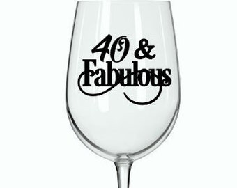 "DIY (Any Age Decal) - ""40 & Fabulous"" (Or choose another age) Birthday Decal for DIY  Wine Glass, Mugs and more. Glass NOT Included"