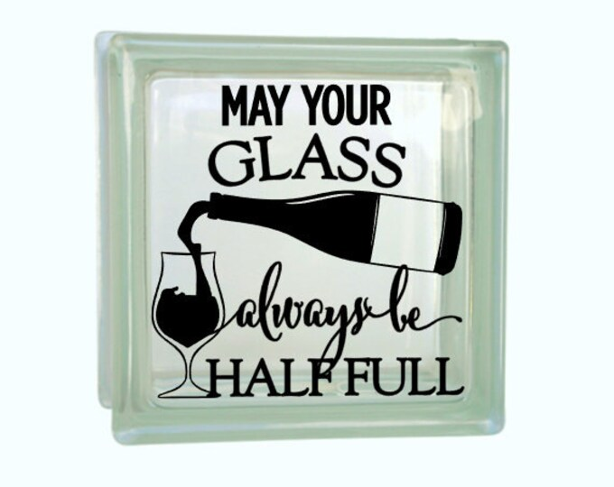 May Your Glass Always Be Half Full - For the Wine Lover, Vinyl Decal for a DIY Glass Block, Frames, and more...Block Not Included