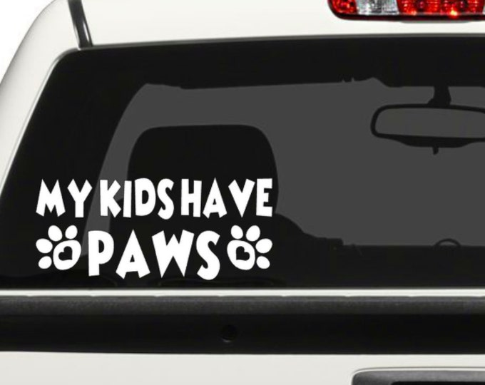 My Kids Have Paws / Vehicle Decal / Vinyl Decal for Vehicles, and more / Pet Lover / Dogs, Cats