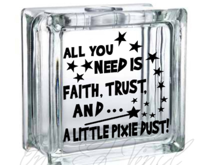 All You Need Is Faith, trust, and A Little Pixie Dust - Vinyl Decal for a DIY Glass Block, Frames, and more...Block Not Included