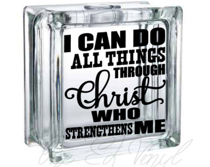 I Can Do All Things Through Christ Who Strengthens Me - Vinyl Decal for a DIY Glass Block, Frames, and more...Block Not Included