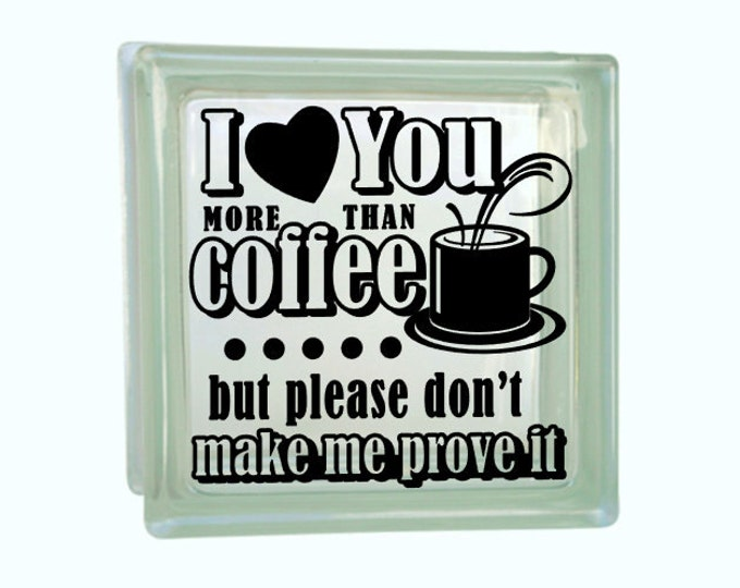 I Love You More Than Coffee - Vinyl Decal for a DIY Glass Block, Frames, and more...Block Not Included