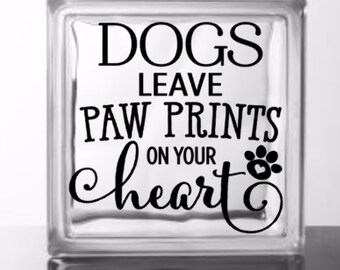Dogs Leave Paw Prints on Your Heart - Vinyl Decal for a DIY Glass Block, Frames, Tiles, and more...Block Not Included