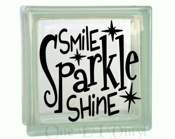 Smile Sparkle Shine - Vinyl Decal for a DIY Glass Block, Frames, and more...Block Not Included