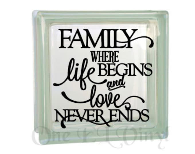 Family Where Life Begins and Love Never Ends. Vinyl Decal for a DIY Glass Block, Frames, and more...Block Not Included